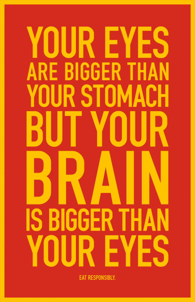 Your Eyes Are Bigger Than Your Stomach But...